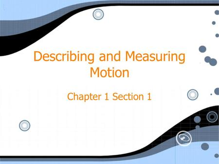 Describing and Measuring Motion Chapter 1 Section 1.