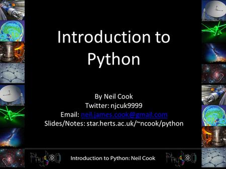 Introduction to Python By Neil Cook Twitter: njcuk9999   Slides/Notes: