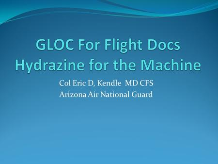 Col Eric D, Kendle MD CFS Arizona Air National Guard.