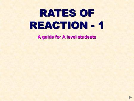 RATES OF REACTION - 1 A guide for A level students.