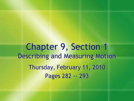 Chapter 9, Section 1 Describing and Measuring Motion Thursday, February 11, 2010 Pages 282 -- 293 Thursday, February 11, 2010 Pages 282 -- 293.