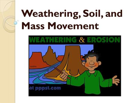 Weathering, Soil, and Mass Movement