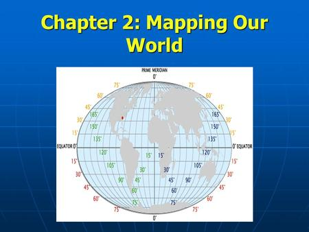 Chapter 2: Mapping Our World BIG Idea: Earth Scientists use mapping technologies to investigate and describe the world.