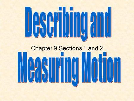 Chapter 9 Sections 1 and 2. How do you know that an object is moving? When its distance from another object is changing. Motion is described relative.