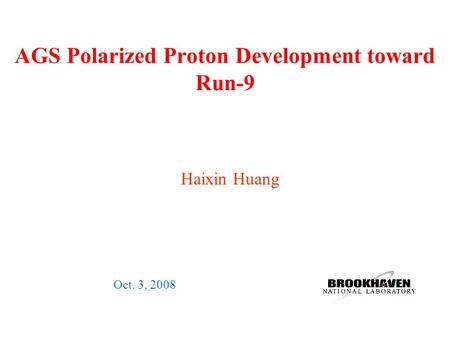 AGS Polarized Proton Development toward Run-9 Oct. 3, 2008 Haixin Huang.