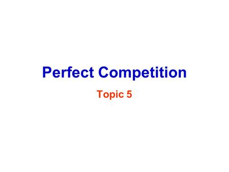 Perfect Competition Topic 5. Characteristics Pure Competition large number of sellers & buyers homogenous (identical) products low barriers to entry (free.