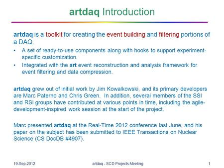 Artdaq Introduction artdaq is a toolkit for creating the event building and filtering portions of a DAQ. A set of ready-to-use components along with hooks.