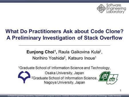 Software Engineering Laboratory, Department of Computer Science, Graduate School of Information Science and Technology, Osaka University What Do Practitioners.