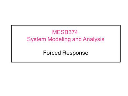 MESB374 System Modeling and Analysis Forced Response.