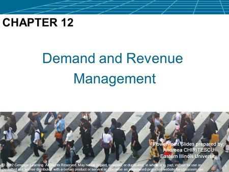 PowerPoint Slides prepared by: Andreea CHIRITESCU Eastern Illinois University Demand and Revenue Management 1 © 2012 Cengage Learning. All Rights Reserved.