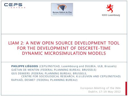 LIAM 2: A NEW OPEN SOURCE DEVELOPMENT TOOL FOR THE DEVELOPMENT OF DISCRETE-TIME DYNAMIC MICROSIMULATION MODELS PHILIPPE LIÉGEOIS (CEPS/INSTEAD, Luxembourg.