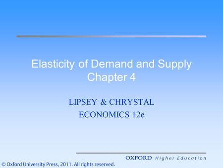 Elasticity of Demand and Supply Chapter 4 LIPSEY & CHRYSTAL ECONOMICS 12e.