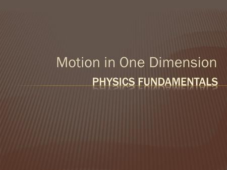 Motion in One Dimension. How physicists describe motion:  Displacement, not distance  Position-time graph  Velocity, not speed  Slope: steeper means.