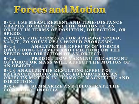 8-5.1 USE MEASUREMENT AND TIME-DISTANCE GRAPHS TO REPRESENT THE MOTION OF AN OBJECT IN TERMS OF POSITION, DIRECTION, OR SPEED. 8-5.2USE THE FORMULA FOR.