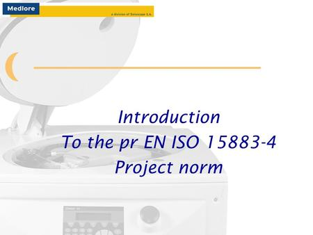 Introduction To the pr EN ISO 15883-4 Project norm.