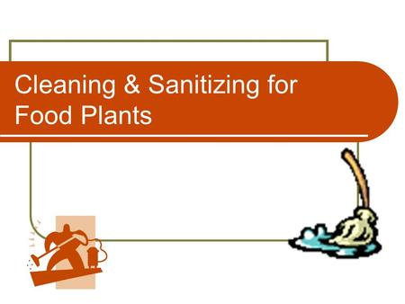 Cleaning & Sanitizing for Food Plants. 22 Dec 07Effective Cleaning2 Introduction All equipment must be cleaned and sanitized prior to use and following.