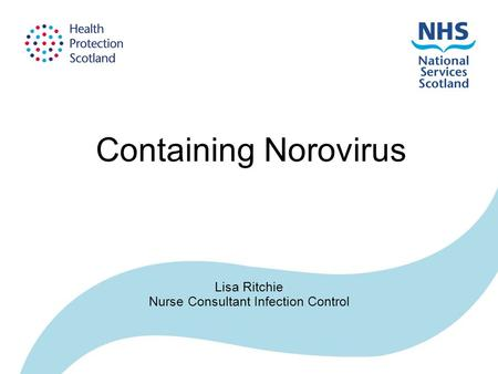 Containing Norovirus Lisa Ritchie Nurse Consultant Infection Control.