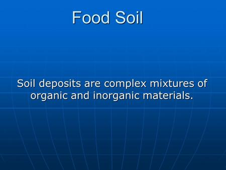 Soil deposits are complex mixtures of organic and inorganic materials.