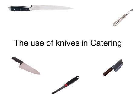 The use of knives in Catering