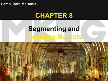 Chapter 8 Copyright ©2012 by Cengage Learning Inc. All rights reserved 1 Lamb, Hair, McDaniel CHAPTER 8 Segmenting and Targeting Markets © Gary Yeowell/Getty.