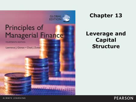 Chapter 13 Leverage and Capital Structure. © Pearson Education Limited, 2015.13-2 Learning Goals LG1Discuss leverage, capital structure, breakeven analysis,