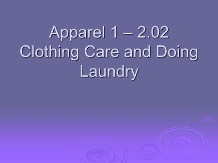 Apparel 1 – 2.02 Clothing Care and Doing Laundry.