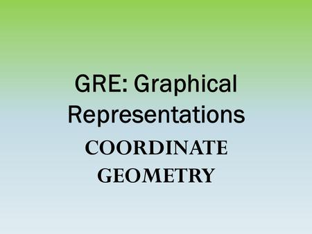 GRE: Graphical Representations COORDINATE GEOMETRY.