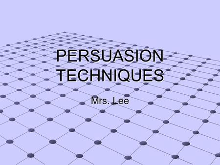 PERSUASION TECHNIQUES Mrs. Lee. Rule #1-better means best and best means equal to. Explanation - best means that the product is as good as the.