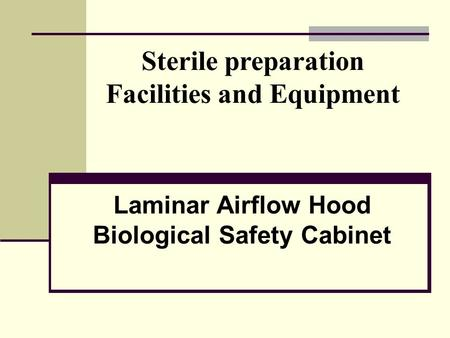 Sterile preparation Facilities and Equipment Laminar Airflow Hood Biological Safety Cabinet.