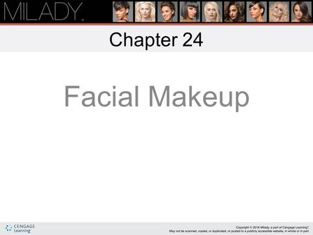 Facial Makeup Chapter 24 Learning Objectives Describe the various types of cosmetics and their uses for facial makeup. Explain how to use color theory.