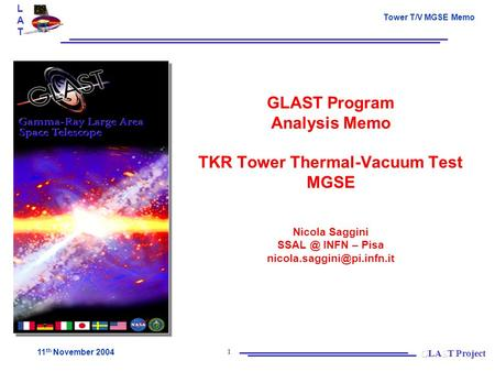LATLAT Tower T/V MGSE Memo 11 th November 2004 1 GLAST Program Analysis Memo TKR Tower Thermal-Vacuum Test MGSE Nicola Saggini INFN – Pisa