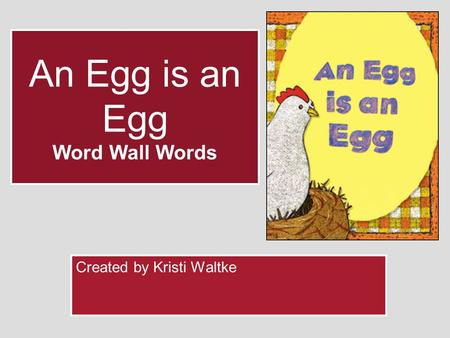 An Egg is an Egg Word Wall Words Created by Kristi Waltke.