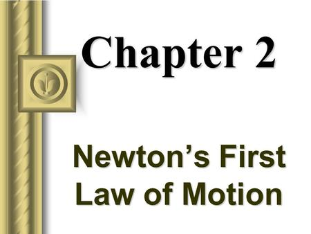 Chapter 2 Newton's First Law of Motion Aristotle on Motion (350 BC) Aristotle attempted to understand motion by classifying motion as either (a) natural.
