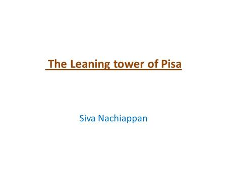 The Leaning tower of Pisa Siva Nachiappan. The leaning tower of Pisa is one of the world wonders and it is a very interesting structure because it is.