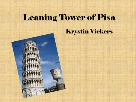 Leaning Tower of Pisa Krystin Vickers. What is the Leaning Tower of Pisa? The Leaning Tower of Pisa is the campanile, or Freestanding Bell Tower of the.