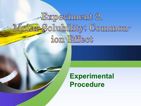Experimental Procedure. Overview The supernatant from a saturated calcium hydroxide solution is titrated with a standardized hydrochloric acid solution.