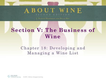 Section V: The Business of Wine Chapter 18: Developing and Managing a Wine List.