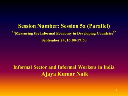 "1 Session Number: Session 5a (Parallel) "" Measuring the Informal Economy in Developing Countries "" September 24, 16:00-17:30 Informal Sector and Informal."