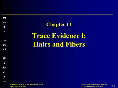 11-1 ©2011, 2008 Pearson Education, Inc. Upper Saddle River, NJ 07458 FORENSIC SCIENCE: An Introduction, 2 nd ed. By Richard Saferstein Trace Evidence.