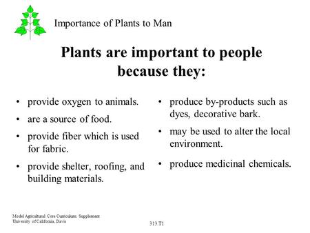 313.T1 Model Agricultural Core Curriculum: Supplement University of California, Davis Importance of Plants to Man Plants are important to people because.