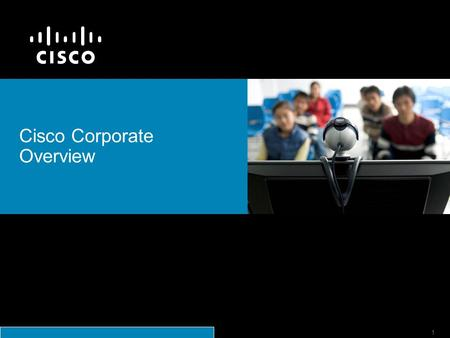 © 2006 Cisco Systems, Inc. All rights reserved.Cisco ConfidentialPresentation_ID 1 Cisco Corporate Overview.