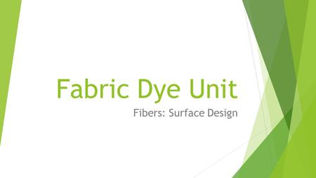 Fabric Dye Unit Fibers: Surface Design. Dye  a natural or synthetic substance used to add a color to or change the color of something.  Until 1850 virtually.