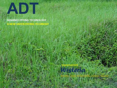 ADT ADVANCE DYEING TECHNOLOGY A NEW GREEN DYEING TECHNOGY Implemented Wisteria Beraiter Chala, Nutun Bazar, Sreepur, Gazipur.