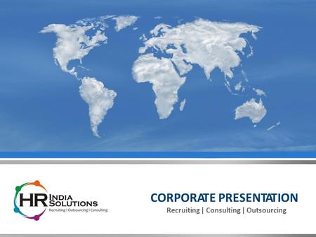 CORPORATE PRESENTATION Recruiting | Consulting | Outsourcing.