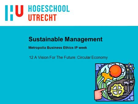 Sustainable Management Metropolia Business Ethics IP week 12 A Vision For The Future: Circular Economy.