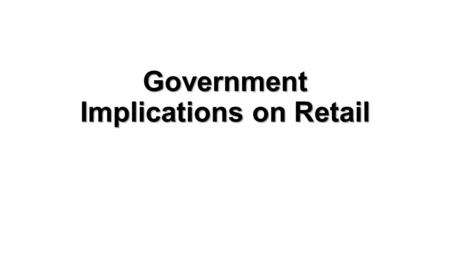Government Implications on Retail. The recent announcement by the Indian government with Foreign Direct Investment (FDI) in retail, especially allowing.