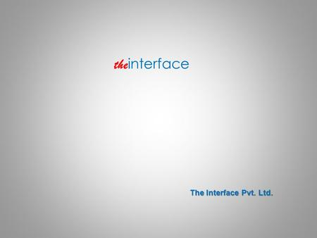 The interface The Interface Pvt. Ltd.. Background : Background : the interface The Interface provides end-to-end business solutions bringing in high value.