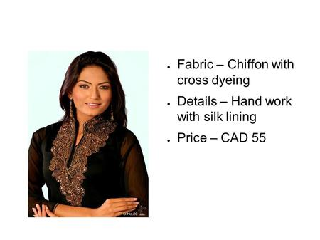 ● Fabric – Chiffon with cross dyeing ● Details – Hand work with silk lining ● Price – CAD 55.