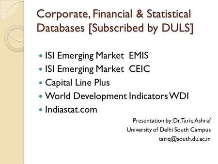 Corporate, Financial & Statistical Databases [Subscribed by DULS] ISI Emerging Market EMIS ISI Emerging Market CEIC Capital Line Plus World Development.