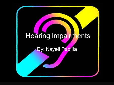 Hearing Impairments By: Nayeli Padilla. What is it? Hearing impairment: problem/damage to one or more parts of the ear.